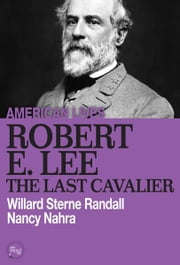 Robert E. Lee: The Last Cavalier ebook by Willard Sterne Randall