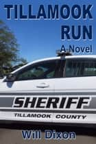 Tillamook Run ebook by Will Dixon