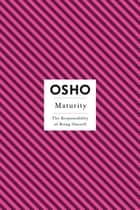 Maturity - The Responsibility of Being Oneself ebook by Osho