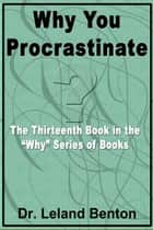 Why You Procrastinate ebook by Dr. Leland Benton