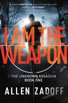 I Am the Weapon ebook by Allen Zadoff