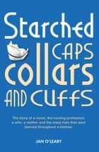 Starched Caps, Collars and Cuffs ebook by Jan O'Leary