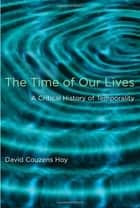 The Time of Our Lives ebook by David Couzens Hoy