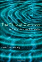 The Time of Our Lives - A Critical History of Temporality ebook by David Couzens Hoy
