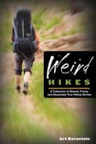 Weird Hikes - A Collection of Bizarre, Funny, and Absolutely True Hiking Stories ebook by Art Bernstein