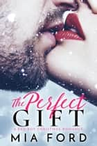 The Perfect Gift ebook by Mia Ford