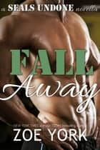 Fall Away ebook by Zoe York