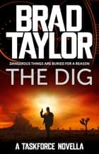The Dig - A gripping military thriller from ex-Special Forces Commander Brad Taylor ebook by Brad Taylor