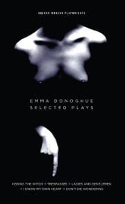 Emma Donoghue: Selected Plays ebook by Emma Donoghue