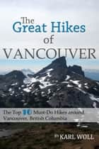 The Great Hikes of Vancouver, B.C. ebook by Karl Woll