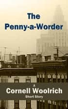 The Penny-a-Worder ebook by Cornell Woolrich