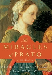 The Miracles of Prato - A Novel ebook by Laurie Albanese,Laura Morowitz