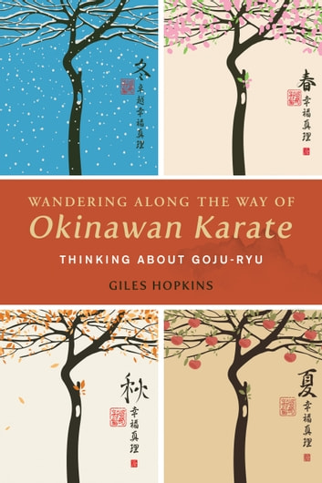 Wandering Along the Way of Okinawan Karate - Thinking about Goju-Ryu ebook by Giles Hopkins