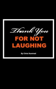 Thank You For Not Laughing ebook by Chris Illuminati