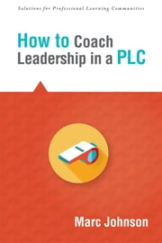 How to Coach Leadership in a PLC ebook by Marc Johnson