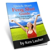 Feng Shui Quick-Start Guide: 12 Easy Steps to a Better Life Through Feng Shui ebook by Ken Lauher