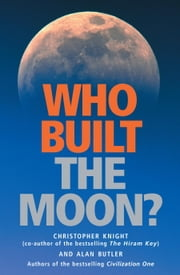 Who Built the Moon? ebook by Christopher Knight,Alan Butler