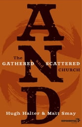 AND - The Gathered and Scattered Church ebook by Hugh Halter,Matt Smay