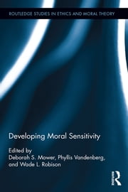 Developing Moral Sensitivity ebook by Deborah Mower,Wade L. Robison,Phyllis Vandenberg