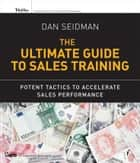 The Ultimate Guide to Sales Training ebook by Dan Seidman