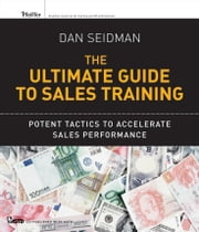 The Ultimate Guide to Sales Training - Potent Tactics to Accelerate Sales Performance ebook by Dan Seidman