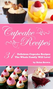 Cupcake Recipes: Delicious Cupcake Recipes The Whole Family Will Love! ebook by Helen Brown