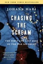 Chasing the Scream - The First and Last Days of the War on Drugs ebook door Johann Hari