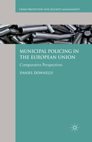 Municipal Policing in the European Union - Comparative Perspectives ebook by D. Donnelly