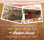 You Can't Wear Out an Indian Scout - Indians and the Wall of Death ebook by Allan Ford