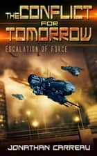 The Conflict For Tomorrow: Escalation of Force ebook by Jonathan Carreau