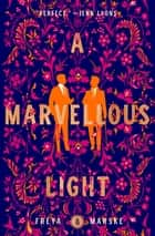 A Marvellous Light ebook by Freya Marske