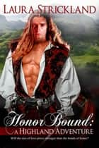 Honor Bound: A Highland Adventure ebook by Laura  Strickland