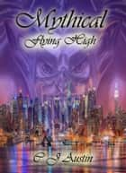 Mythical - Flying High ebook by C J Austin