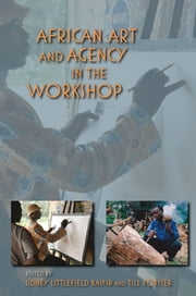 African Art and Agency in the Workshop ebook by Sidney Littlefield Kasfir,Till Förster