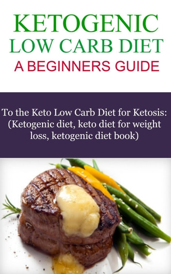 The Ketogenic Low Carb Diet - Ketogenic Diet Series, #1 ebook by Katey Goodrich