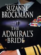 The Admiral's Bride (Mills & Boon M&B) (Tall, Dark and Dangerous, Book 8) ebook by Suzanne Brockmann