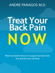 Treat Your Back Pain Now - Your Back Pain, #1 ebook by Andre Panagos