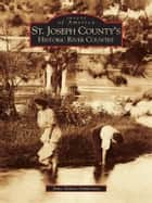 St. Joseph County's Historic River Country ebook by Jane Simon Ammeson
