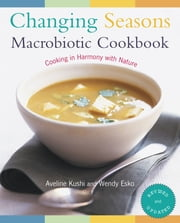 Changing Seasons Macrobiotic Cookbook ebook by Aveline Kushi,Wendy Esko