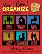 YES I CAN ORGANIZE All-In-One Book (Includes FREE Workbook) ebook by Rebecca Kohan