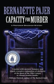Capacity for Murder - A Professor Bradshaw Mystery ebook by Bernadette Pajer