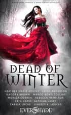 Dead of Winter - A Paranormal Romance and Urban Fantasy Anthology ebook by Heather Marie Adkins, Leigh Anderson, Margo Bond Collins,...