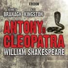 Antony and Cleopatra - Drama Áudiolivro by William Shakespeare, Alex Kingston, Full Cast, Kenneth Branagh