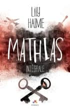 Mathias — L'Intégrale ebook by Lily Haime