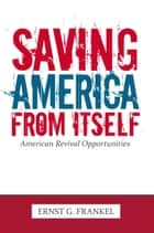 Saving America from Itself ebook by ERNST G. FRANKEL