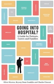 Going into hospital?: A guide for patients, carers and families ebook by Oliver Warren,Bryony Dean Franklin,Charles Vincent