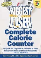 The Biggest Loser Complete Calorie Counter ebook by Cheryl Forberg,The Biggest Loser Experts and Cast