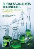 Business Analysis Techniques ebook by James Cadle,Debra Paul,Paul Turner