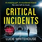 Critical Incidents audiobook by Lucie Whitehouse