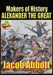 Makers of History ALEXANDER THE GREAT - (With Audiobook Link) ebook by Jacob Abbott.